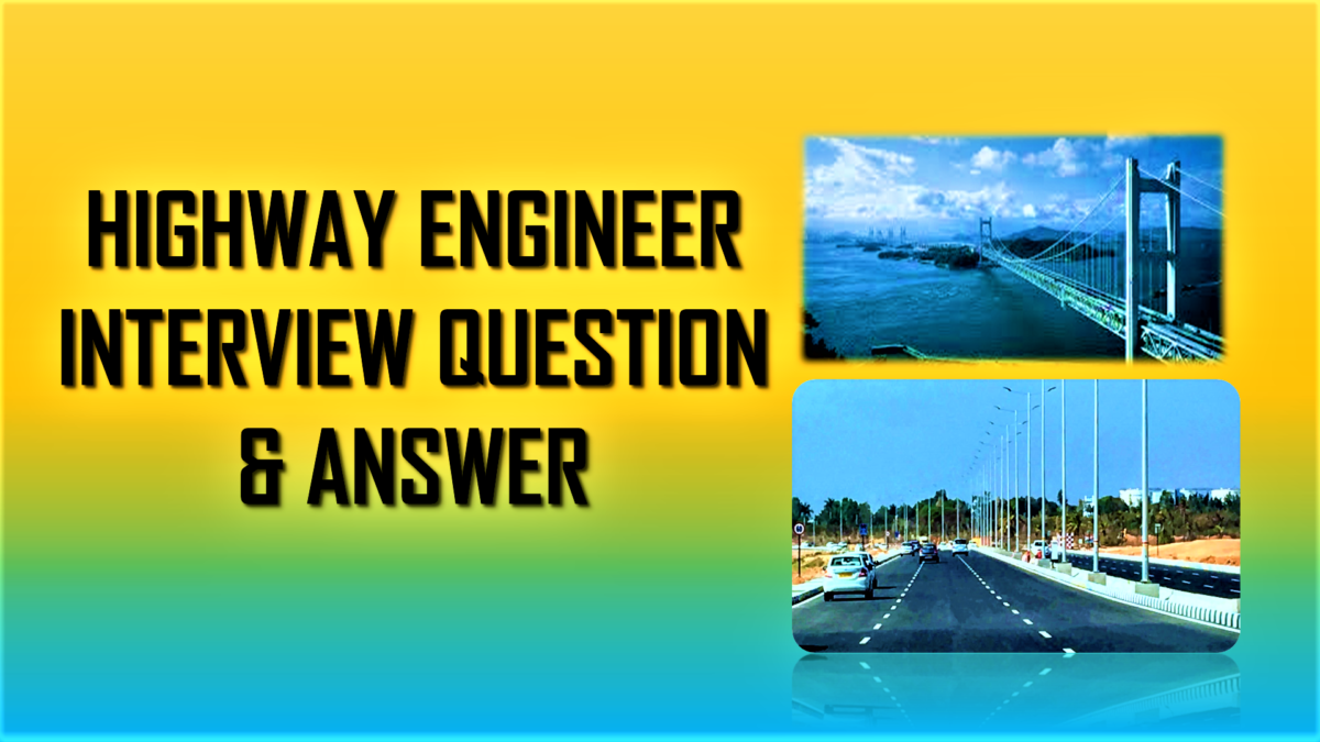 HIGHWAY ENGINEER INTERVIEW QUESTION AND ANSWER